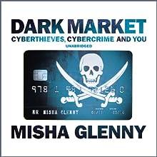 DarkMarket: CyberThieves, CyberCops and You Audiobook by Misha Glenny Narrated by Misha Glenny