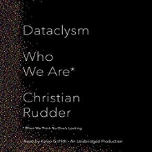 Dataclysm: Who We Are (When We Think No One's Looking) (       UNABRIDGED) by Christian Rudder Narrated by Kaleo Griffith