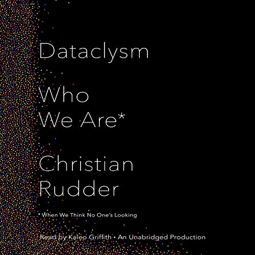 Download Dataclysm: Who We Are (When We Think No One's Looking)