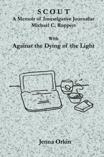 scout-a-memoir-of-investigative-journalist-michael-c-ruppert-with-against-the-dying-of-the-light-by-