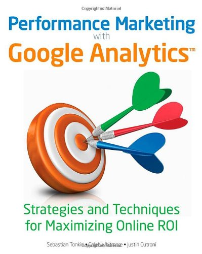 Performance Marketing with Google Analytics: Strategies and Techniques for Maximizing Online ROI
