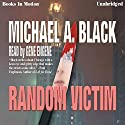 Random Victim Audiobook by Michael A. Black Narrated by Gene Engene