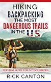 Hiking: Backpacking the Most Dangerous Trails in the US: Survival Guide for Intense Hikers