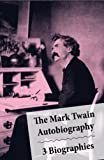 Image of The Mark Twain Autobiography + 3 Biographies: 4 Mark Twain Biographies In 1 Book: Chapters From My Autobiography By Mark Twain + My Mark Twain By William ... Life Of Mark Twain By Albert Bigelow Paine