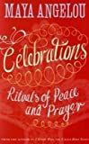 Celebrations: Rituals of Peace and Prayer by Angelou, Dr Maya (2009) Paperback