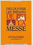 DECOUVRIR LES TRESORS DE LA MESSE. Initiation à l'eucharistie par la messe paroissiale, Années liturgiques ABC
