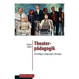 Theaterpädagogik. Grundlagen, Zielgruppen, Übungen