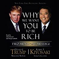 Why We Want You to Be Rich: Two Men, One Message Hörbuch von Donald J. Trump, Robert T. Kiyosaki Gesprochen von: John Dossett, Skipp Sudduth