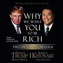 Why We Want You to Be Rich: Two Men, One Message Audiobook by Donald J. Trump, Robert T. Kiyosaki Narrated by John Dossett, Skipp Sudduth