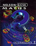 Nelson GCSE Maths: Intermediate 2 (0174314841) by Ball, Barbara