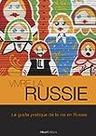 Vivre la Russie: Le guide pratique de...