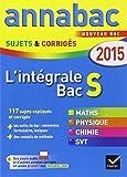 Annales Annabac 2015 L'intégrale Bac S: sujets et corrigés en maths, physique-chimie et SVT...