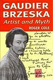 Gaudier-Brzeska: Artist & Myth (1872971296) by Cole, Roger