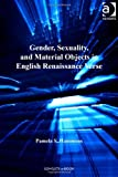 img - for Gender, Sexuality, and Material Objects in English Renaissance Verse (Women and Gender in the Early Modern World) book / textbook / text book
