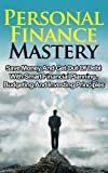 img - for Personal Finance Mastery: Save Money And Get Out Of Debt With Smart Financial Planning, Budgeting And Investing Principles (Money Management, Retirement Planning, Personal Finance Books) book / textbook / text book