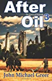 After Oil 3: The Years of Rebirth (Volume 3)