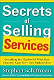 Secrets of Selling Services: Everything You Need to Sell What Your Customer Can't See—from Pitch to Close (0071791620) by Schiffman, Stephan