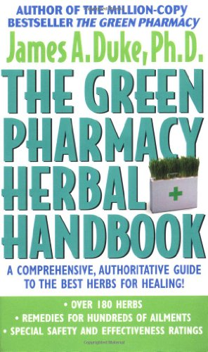 The Green Pharmacy Herbal Handbook: Your Everyday Reference to the Best Herbs for Healing