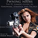 Pwning N00bs: The PC Gamer's Guide to Hardware, Strategy, and Tactics | John David