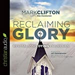 Reclaiming Glory: Revitalizing Dying Churches | Mark Clifton