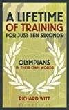 img - for A Lifetime of Training for Just Ten Seconds: Olympians in their own words book / textbook / text book