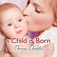 A Child Is Born Audiobook by Donna Douglas Narrated by Penelope Freeman