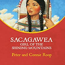 Sacagawea: Girl of the Shining Mountains Audiobook by Peter Roop, Connie Roop Narrated by Christina Moore