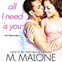 All I Need Is You: The Alexanders, Book 4 (       UNABRIDGED) by M. Malone Narrated by Eva Kaminsky