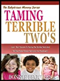 img - for TAMING TERRIBLE TWO'S: Learn The 7 Secrets To Taming The Terrible Two's And Turning Those Temper Tantrums Into Play Dough! (The Babylicious Mommy Series:) book / textbook / text book