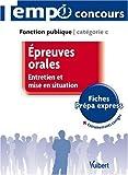 Epreuves orales - Entretien et mise en situation - L'essentiel en 52 fiches - Catégorie C