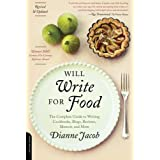 Will Write for Food: The Complete Guide to Writing Cookbooks, Blogs, Reviews, Memoir, and Morepar Dianne Jacob