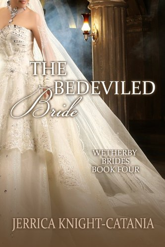 The Bedeviled Bride (The Wetherby Brides, Book 4) by Jerrica Knight-Catania