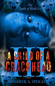 A CHILD OF A CRACKHEAD III