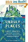 Unruly Places: Lost Spaces, Secret Ci...