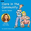 Clare in the Community: Series 7 Radio/TV Program by Harry Venning Narrated by Sally Phillips
