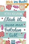 Gl�ck ist, wenn man trotzdem liebt: R...