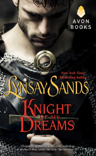 Lynsay Sands - Knight of My Dreams: (Originally published under the title MOTHER MAY I? in the print anthology A MOTHER'S WAY)