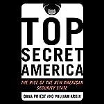 Top Secret America: The Rise of the New American Security State | Dana Priest,William M. Arkin