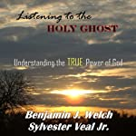 Listening to the Holy Ghost: Understanding the TRUE Power of God | Sylvester Veal, Jr.