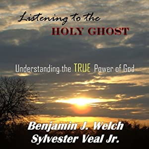 Listening to the Holy Ghost: Understanding the TRUE Power of God | [Sylvester Veal, Jr.]