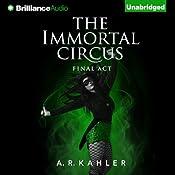 The Immortal Circus: Final Act: Cirque des Immortels, Book 3 | [A. R. Kahler]