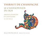 Thibaut de Champagne: Le chansonnier du roi - Courtly love and Chivalry during the 13th Century