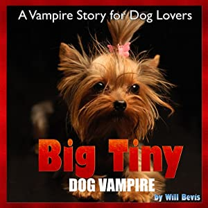 Big Tiny - Dog Vampire: A Vampire Story for Dog Lovers | [Will Bevis]