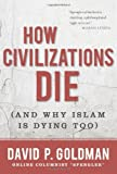 How Civilizations Die: (And Why Islam Is Dying Too) by David Goldman