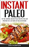 Instant Paleo : 101 No-Cooking-Needed Paleo Recipes You Can Prepare Fast, Eat Now Or Take Anywhere!