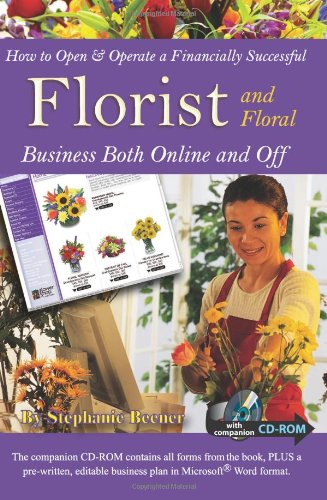 How to Open & Operate a Financially Successful Florist and Floral Business Both Online and Off: With Companion CD - ROM