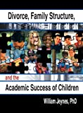 William Jeynes Divorce, Family Structure, and the Academic Success of Children