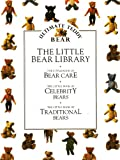 img - for Ultimate Teddy Bear Collection: The Little Bear Library of 3 Hardcover Books (Individual books are BEAR CARE, CELEBRITY BEARS, and TRADITIONAL BEARS) book / textbook / text book