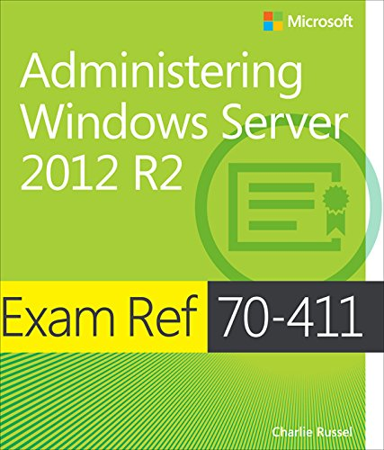 Download Exam Ref 70-411 Administering Windows Server 2012 R2 (MCSA): Administering Windows Server 2012 R2