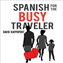 Spanish for the Busy Traveler (       UNABRIDGED) by David Rappoport Narrated by Hadassah Davids